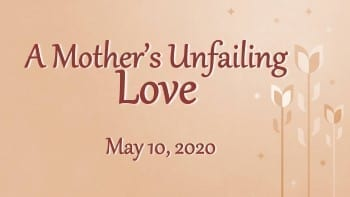 A Mother's Unfailing Love